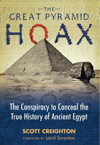 The Great Pyramid Hoax: The Conspiracy to Conceal the True History of Ancient Egypt by Scott Creighton (2016)