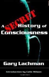 A Secret History of Consciousness by Gary Lachman (2003)