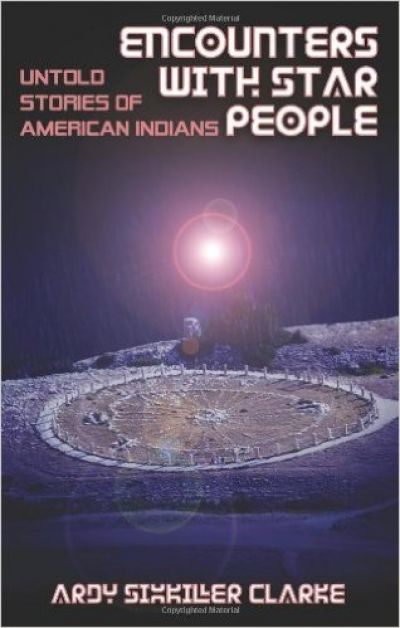 Encounters with Star People: Untold Stories of American Indians by Ardy Sixkiller Clarke (2012)