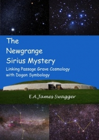The Newgrange Sirius Mystery: Linking Passage Grave Cosmology with Dogon Symbology by E.A.James Swagger (2012)