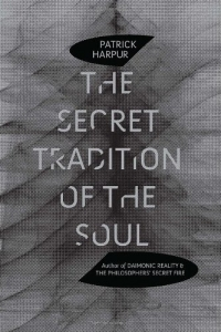 The Secret Tradition of the Soul by Patrick Harpur (2011)
