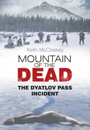 Mountain of the Dead: The Dyatlov Pass Incident by Keith McCloskey (2013)